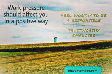 Take Work Pressure Positively