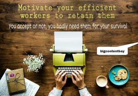 motivate good workers for survival of organization