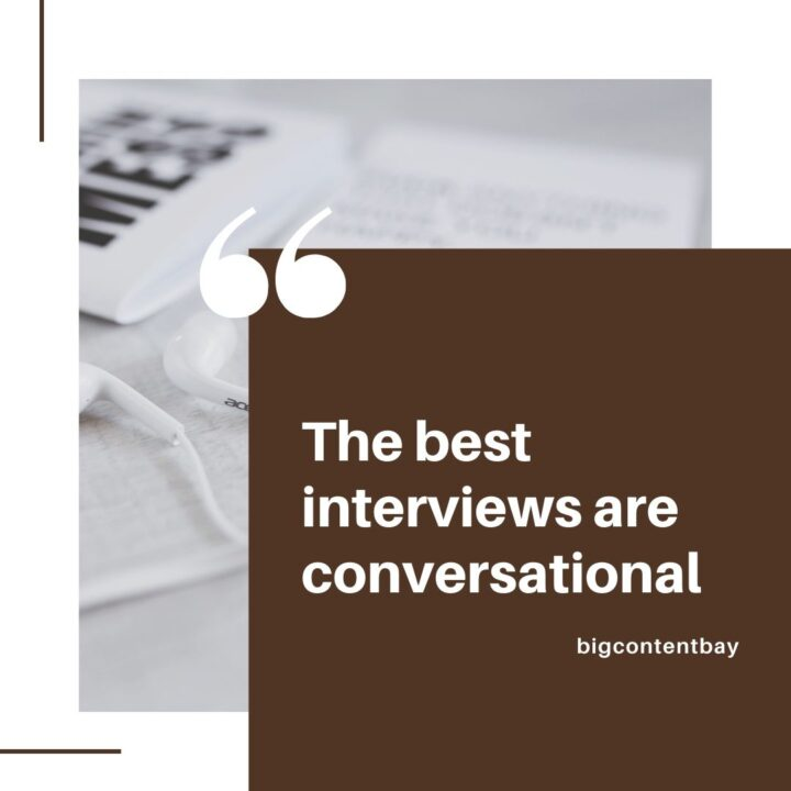 The best interviews are conversational
